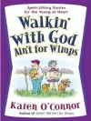 Walkin' with God Ain't for Wimps - Karen O'Connor