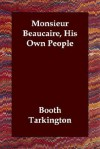 Monsieur Beaucaire, His Own People - Booth Tarkington