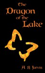 The Dragon of the Lake - A.R. Jarvis