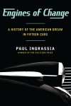 Engines of Change: A History of the American Dream in - Paul Ingrassia