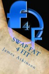 Swap Fat 4 Fit (Your first steps towards) - james Atkinson