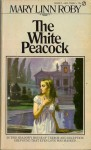The White Peacock - Mary Linn Roby