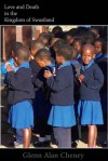 Love and Death in the Kingdom of Swaziland - Glenn Alan Cheney
