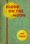 Blood on the Moon - Jim Tully