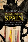 Imagining Spain: Historical Myth and National Identity - Henry Kamen
