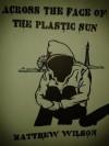 Across the Face of the Plastic Sun - Matthew Wilson