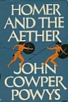 Homer and the Aether - John Cowper Powys
