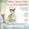 When You're Sick or in the Hospital: Healing Help for Kids (Elf-Help Books for Kids) - Tom McGrath, R.W. Alley