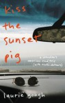 Kiss the Sunset Pig: A Canadian's American Road Trip with Exotic Detours - Laurie Gough