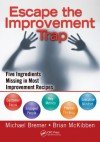 Escape the Improvement Trap: Five Ingredients Missing in Most Improvement Recipes - Michael, Bremer