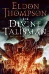 The Divine Talisman - Eldon Thompson