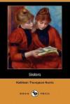 Sisters (Dodo Press) - Kathleen Thompson Norris
