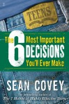 The 6 Most Important Decisions You'll Ever Make: A Teen Guide to Using The 7 Habits - Sean Covey
