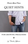 Quiet Hints for Growing Preachers - Charles Edward Jefferson