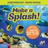 Make a Splash!: A Kid's Guide to Protecting Our Oceans, Lakes, Rivers, & Wetlands - Cathryn Berger Kaye, Philippe Cousteau, EarthEcho International