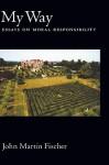 My Way: Essays on Moral Responsibility - John Martin Fischer