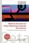 Observe the Sons of Ulster Marching Towards the Somme - Lambert M. Surhone, Mariam T. Tennoe, Susan F. Henssonow
