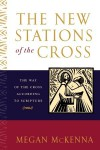 The New Stations of the Cross: The Way of the Cross According to Scripture - Megan McKenna