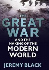 The Great War and the Making of the Modern World - Jeremy Black