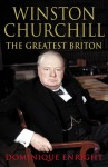 Winston Churchill: The Greatest Briton - Dominique Enright