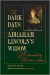 The Dark Days of Abraham Lincoln's Widow, as Revealed by Her Own Letters - Myra Helmer Pritchard, Jason Emerson