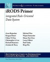 Irods Primer: Integrated Rule-Oriented Data System - Reagan Moore, Gary Marchionini