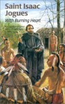 Saint Isaac Jogues: With Burning Heart (Encounter the Saints Series,12) - Christine Virginia Orfeo, Mary Elizabeth Tebo