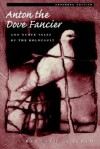 Anton the Dove Fancier: and Other Tales of the Holocaust - Bernard Gotfryd