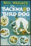 The Backward Bird Dog - Bill Wallace, David Slonim