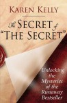 The Secret of The Secret: Unlocking the Mysteries of the Runaway Bestseller - Karen Kelly