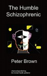 The Humble Schizophrenic: Pete's Escape - Peter Brown