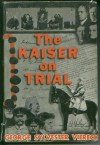 The Kaiser on Trial - George Sylvester Viereck