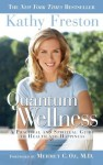 Quantum Wellness: A Practical Guide to Health and Happiness - Kathy Freston