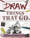 Draw Things That Go. David Antram and Mark Bergin - David Antram