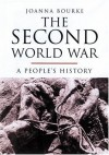 The Second World War: A People's History - Joanna Bourke