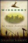 Wickerby: An Urban Pastoral - Charles Siebert