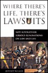 Where There's Life, There's Lawsuits: Not Altogether Serious Ruminations on Law and Life - Jeffrey Miller