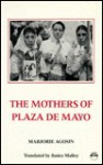 The Mothers of Plaza de Mayo: The Story of Renee Epelbaum, 1976-1985 - Marjorie Agosín