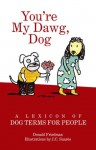 You're My Dawg, Dog: A Lexicon of Dog Terms for People - Donald Friedman, J.C. Suares
