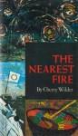 The Nearest Fire - Cherry Wilder