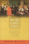 In the Lion's Court: Power, Ambition, and Sudden Death in the Reign of Henry VIII - Derek Wilson
