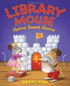 Library Mouse: Home Sweet Home - Daniel Kirk
