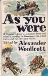 As You Were: A Portable Library of American Prose and Poetry Assembled for Members of the Armed Forces and the Merchant Marine - Alexander Woollcott