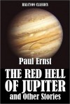 The Red Hell of Jupiter and Other Science Fiction Stories by Paul Ernst - Paul Ernst