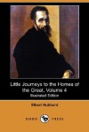 Little Journeys to the Homes of the Great, Volume 4 (Illustrated Edition) (Dodo Press) - Elbert Hubbard
