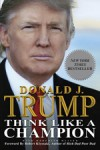 Think Like a Champion: An Informal Education in Business and Life - Donald Trump