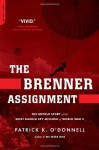 The Brenner Assignment: The Untold Story of the Most Daring Spy Mission of World War II - Patrick K. O'Donnell