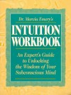 Dr. Marcia Emery's Intuition Workbook: An Expert's Guide to Unlocking the Wisdom of Your Subconscious Mind - Marcia Emery