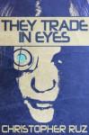 They Trade In Eyes - Christopher Ruz