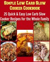 Simple Low Carb Slow Cooker Cookbook: 25 Quick & Easy Low Carb Slow Cooker Recipes for the Whole Family: (low carb diet, slow cooker) - Sabine Bauer